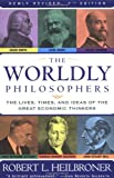 The Worldly Philosophers: The Lives, Times, and Ideas of the Great Economic Thinkers (068486214X) by Robert L. Heilbroner