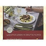 Leichter leben in Deutschland - Kochbuch Band 4 (sag dem Übergewicht ade) - mit vielen vegetarischen Gerichten...