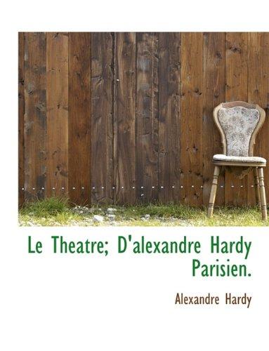 Le Theatre; D'alexandre Hardy Parisien.