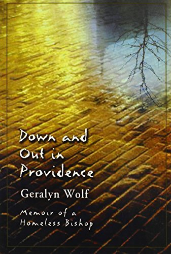 Down and Out in Providence: Memoir of a Homeless Bishop by Wolf, Geralyn (2005) Paperback