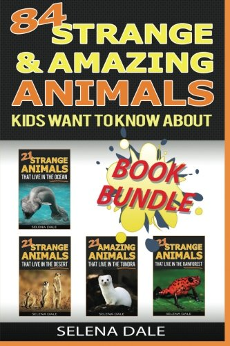 84 Strange And Amazing Animals Kids Want To Know About: Extraordinary Animal...