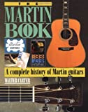 The Martin Book: A Complete History of Martin Guitars (0879303549) by Carter, Walter