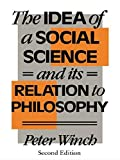 The Idea of a Social Science: And Its Relations to Philosophy