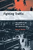 Fighting Traffic: The Dawn of the Motor Age in the American City (Inside Technology)