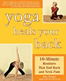 img - for Yoga Heals Your Back: 10-Minute Routines that End Back and Neck Pain book / textbook / text book
