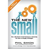 The New Small: How a New Breed of Small Businesses Is Harnessing the Power of Emerging Technologiesby Phil Simon