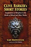 Image of Clive Barker's Short Stories: Imagination As Metaphor in the Books of Blood and Other Works
