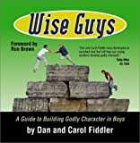 Wise Guys: A Guide to Building Godly Character in Boys [Paperback]