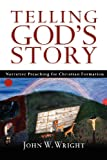 Telling Gods Story: Narrative Preaching for Christian Formation