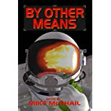 By Other Means (Defending The Future Book 3) ~ James Chambers