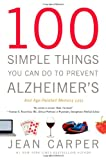 100 Simple Things You Can Do to Prevent Alzheimer's and Age-Related Memory Loss Jean Carper