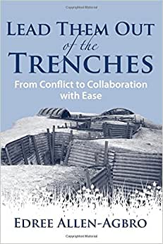Lead Them Out Of The Trenches: From Conflict To Collaboration With Ease