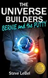 The Universe Builders: Bernie and the Putty by Steve LeBel