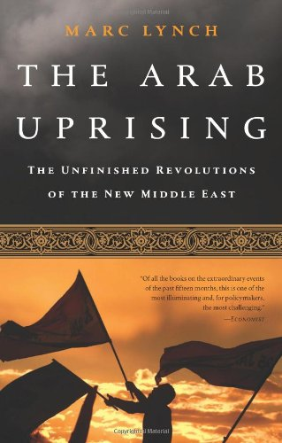 The Arab Uprising: The Unfinished Revolutions of the New Middle East PDF