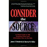 Consider the Source; A Critical Guide to the 100 Most Prominent News and Information Sites on the Web ~ James F. Broderick