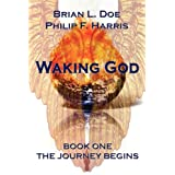 Waking God: Book One The Journey Begins ~ Philip F. Harris