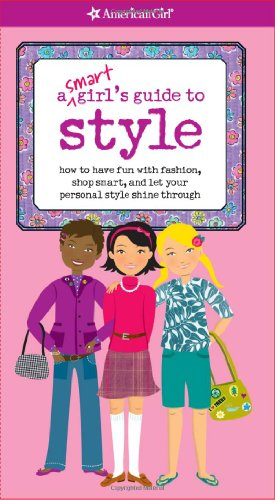 A Smart Girl's Guide to Style: How to Have Fun With Fashion, Shop Smart, and Let Your Personal Style Shine Through (American Girl)