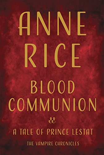 Blood Communion: A Tale of Prince Lestat (Vampire Chronicles) [Rice, Anne] (Tapa Dura)