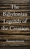 img - for The Babylonian Legends of the Creation book / textbook / text book