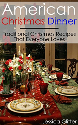 American Christmas Dinner: Traditional Christmas Recipes That Everyone Loves: (Christmas, Casseroles, Cookbooks, Slow Cooker Recipes, Crock Pot Recipes, ... two, special occasions, holiday cooking) by Jessica Glitter