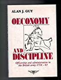 img - for Oeconomy and Discipline: Officership and Administration in the British Army, 1714-63 by Guy, Alan James (1985) Hardcover book / textbook / text book