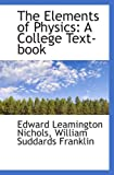The Elements of Physics: A College Text-...
