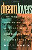 Dream Lovers: The Magnificent Shattered Lives of Bobby Darin and Sandra Dee - by Their Son Dodd Darin (0446517682) by Dodd Darin