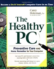 The Healthy PC Preventive Care Home Remedies and Green Computing by Guy Hart-Davis