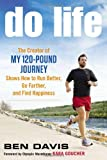 """Do Life: The Creator of """"My 120-Pound Journey"""" Shows How to Run Better, Go Farther, and Find Happiness"""