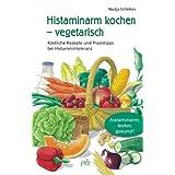 """Histaminarm kochen - vegetarisch: K�stliche Rezepte und Praxistipps bei Histaminintoleranzvon """"Nadja Sch�fers"""""""