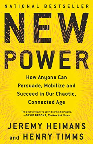 New Power How Anyone Can Persuade, Mobilize, and Succeed in Our Chaotic, Connected Age [Heimans, Jeremy - Timms, Henry] (Tapa Blanda)