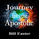 Journey into the Apostolic Audiobook by Bill Easter Narrated by Kevin Charles Minatrea