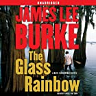 The Glass Rainbow: A Dave Robicheaux Novel (       UNABRIDGED) by James Lee Burke Narrated by Will Patton