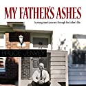 My Father's Ashes: A Young Man's Journey Through His Father's Life Audiobook by Bruce Jenvey Narrated by Dave Cruse