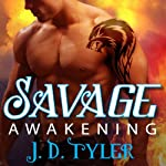 Savage Awakening: Alpha Pack Series #2 (       UNABRIDGED) by J. D. Tyler Narrated by Kirsten Potter