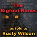 The Bigfoot Runes Audiobook by Rusty Wilson Narrated by Richard Henzel