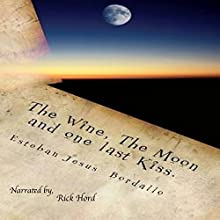 The Wine, the Moon, and One Last Kiss (       UNABRIDGED) by Esteban Jesus Bordallo Narrated by Rick Hord