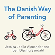 The Danish Way of Parenting: What the Happiest People in the World Know About Raising Confident, Capable Kids Audiobook by Jessica Joelle Alexander, Iben Dissing Sandahl Narrated by Kim Mai Guest