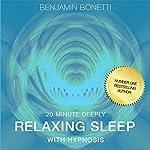20 Minute Deeply Relaxing Sleep with Hypnosis | Benjamin P Bonetti