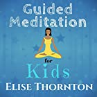 Guided Meditation for Kids Rede von Elise Thornton Gesprochen von: Laura Vandiver
