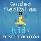 Guided Meditation for Kids | [Elise Thornton]