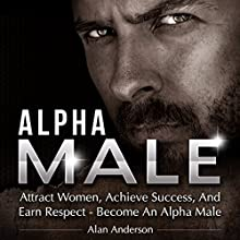 Alpha Male: Attract Women, Achieve Success, and Earn Respect - Become an Alpha Male (       UNABRIDGED) by Alan Anderson Narrated by William Anthony