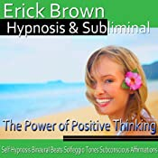 The Power of Positive Thinking Hypnosis: Be an Optimist & Increase Positive Energy, Guided Meditation, Self-Hypnosis, Binaural Beats | [Erick Brown Hypnosis]