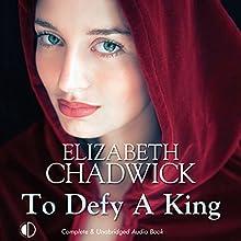 To Defy a King | Livre audio Auteur(s) : Elizabeth Chadwick Narrateur(s) : Patience Tomlinson