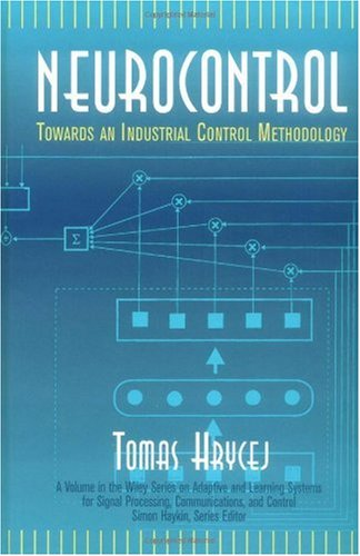 Neurocontrol: Towards an Industrial Control Methodology (Adaptive and Learning Systems for Signal Processing, Communications and Control Series)