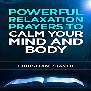 Powerful Relaxation Prayers to Calm Your Mind and Body Audiobook