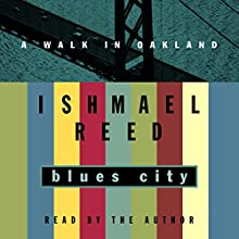Blues City: A Walk in Oakland Audiobook by Ishmael Reed Narrated by Ishmael Reed