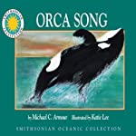 Orca Song: A Smithsonian Oceanic Collection Book | Michael C. Armour