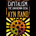 Capitalism: The Unknown Ideal Audiobook by Ayn Rand Narrated by Anna Fields