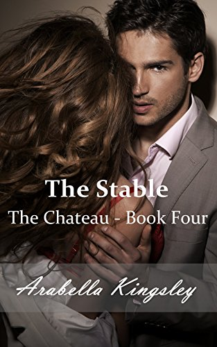 Arabella Kingsley - The Chateau: The Stable